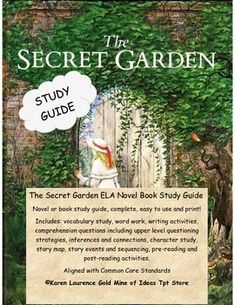 The Secret Garden ELA Novel Book Study Guide Book study guide, complete, easy to use and print!Includes: vocabulary study, word work, writing activities, comprehension questions including upper level questioning strategies, inferences and connections, character study, story map, story events and sequencing, pre-reading and post-reading activities graphic organizer, close read, geography and math tasksAligned with Common Core StandardsKaren Laurence Gold Mine of Ideas Tpt Store