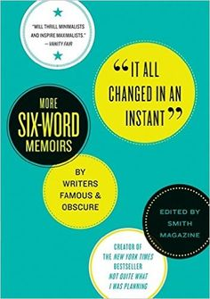 It All Changed in an Instant: More Six-Word Memoirs by Writers Famous & Obscure: Larry Smith, Rachel Fershleiser