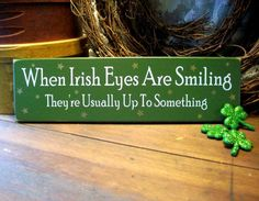 Wood Sign When Irish Eyes Are Smiling They're Usually Up To Something Wall Decor on Etsy, $15.44 CAD