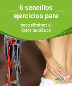 6 sencillos ejercicios para eliminar el dolor de ciático  El nervio ciático se extiende desde la parte inferior de la espalda hasta la pierna y se considera el más grande y largo del cuerpo.