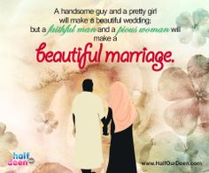 A handsome guy and a pretty girl will make a beautiful wedding; but a faithful man and a pious woman will make a beautiful marriage. :)