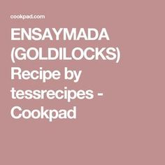 ENSAYMADA   (GOLDILOCKS) Recipe by tessrecipes - Cookpad