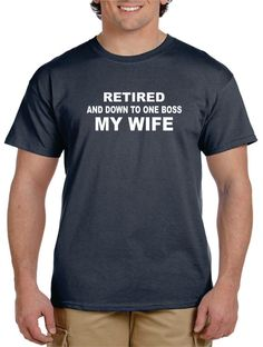 Retirement Gifts Father Day Gift For Men Husband RETIRED And Down To One BOSS My WIFE Shirt Party Ideas