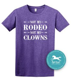 Not My Rodeo | Fun Shirt | Rodeo Event | Barrel Racing | Farm Shirt | Horse Shirt | Country Girl | *New* Softstyle Unisex T Shirt |  Soft by HorseDoodles on Etsy https://www.etsy.com/listing/509850632/not-my-rodeo-fun-shirt-rodeo-event