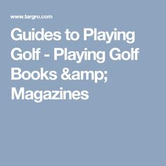 Guides to Playing Golf - Playing Golf Books & Magazines