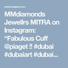 "MMdiamonds Jewellrs MITRA on Instagram: ""Fabulous Cuff @piaget !! #dubai #dubaiart #dubaimall #dubailife #art #life #love #luxury #luxuryjewelry #queen #royal #instagram #instalike…"""