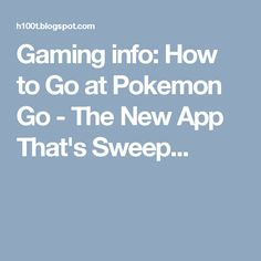 Gaming info: How to Go at Pokemon Go - The New App That's Sweep...