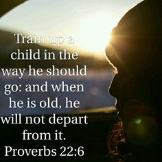 "*Proverbs 22:6* #KJV ""Train up a child in the way he should go: and when he is old, he will not depart from it.""  #GoodMorning #DailyBiblePosts #BibleScriptures #BibleVerses #Bible #TheBible #TheHolyBible #TheWordOfGOD #Scripture #Verse #LifeChanging #WordForToday #ScriptureForToday #VerseForToday #Proverbs #Wednesday #April #8th #2015 #HaveAGoodDay #5683 #Day98 #InTheNameOfJesus #Amen #BeBlessed  #ThankGOD #BlessGOD #ToGODbeTheGlory #Jesus #Christ #JesusChrist"