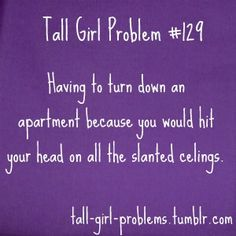 I walked away from a cute Cape in an awesome lake neighborhood because the ceiling fan would have decapitated me sooner or later. Tall People Problems, Tall Girl Problems, Favorite Quotes, Best Quotes, Say More, Stand Tall, Daily Affirmations, Teenager Posts, Wisdom