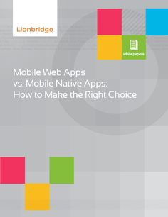Lionbridge: Mobile Web Apps vs. Mobile Native Apps: How to Make the Right Choice