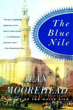 The Blue Nile - Moorehead's exploration of the Blue Nile from Lake Tana in Abyssinia to the Mediterranean.