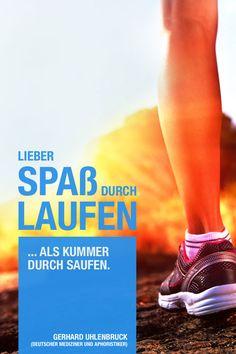 """Joggen: Zitate zur Motivation - """"Lieber Spaß durch Laufen als Kummer durch Saufen"""" - Gerhard Uhlenbruck (deutscher Mediziner und Aphoristiker)"""