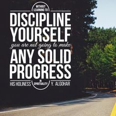 'Without learning to discipline yourself, you are not going to make any solid progress in spirituality.' - His Holiness Younus AlGohar