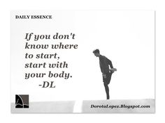 If you don't know where to start, start with your body. -DL DorotaLopez.blogspot.com  How will you move today? #Body #healing #Start #Dorota