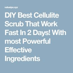 DIY Best Cellulite Scrub That Work Fast In 2 Days! With most Powerful Effective Ingredients