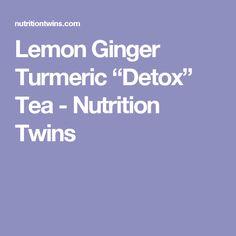 "Lemon Ginger Turmeric ""Detox"" Tea - Nutrition Twins"