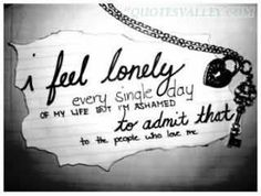 I feel lonely every single day of my life but I'm ashamed to admit that to the…