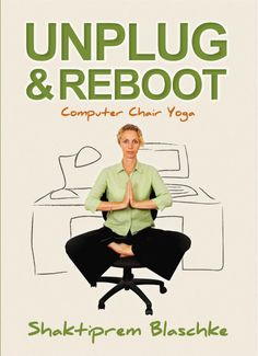 "Unplug & Reboot — At Work Yoga ""hands-on-book"" to start doing Yoga at your desk. ""5-10 minutes Yoga done daily in my office of Shaktiprem's suggestions give me and my colleagues more energy and focus.... and a big smile on our faces, which makes work so much more enjoyable ;-))"" (yoga student from engineering company in Brisbane)"