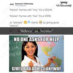 """""""Advice"""" rhymes with """"rice."""" It's a NOUN. """"Advise"""" rhymes with """"rise."""" It's a VERB. For example """"Nan advises her clients by giving good financial advice.""""  #grammar #spelling #wordchoice #advice #advise #english #esl #efl"""