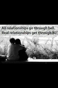 Real relationships. Tough times yet somehow we got through it all. TOGETHER!