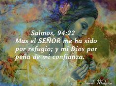 Salmos, 94:22 - Mas el SEÑOR me ha sido por refugio; y mi Dios por peña de mi confianza.