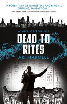 Dead To Rites by Ari Marmell (Mick Oberon #3), Titan Books, UK, 2016