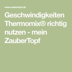 Geschwindigkeiten Thermomix® richtig nutzen - mein ZauberTopf