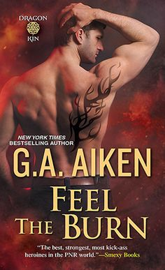 Feel The Burn by G.A. Aiken  What we all want in our dragon shifters: Alpha, proud, a great ruler and a wicked sense of humor.