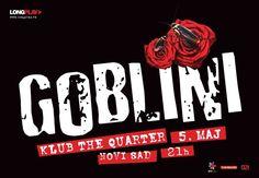 Pank-rok bend Goblini održaće večeras, 5. maja koncert u klubu Quarter u Novom Sadu, čime nastavljaju promotivnu turneju povodom CD albuma Roba s greškom, koja je nedavno trijumfalno započeta u ispunjenoj beogradskoj Hali sportova.