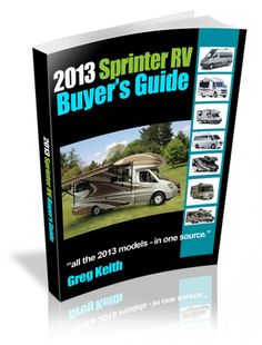 The 2013 Sprinter RV Buyer's Guide has 200 pages of photos, specs and reviews of 38 of the most popular North American Sprinter RVs, including class A, B and C models.
