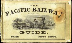 "The Pacific Railway Panoramic Guide - A panorama of overland travel, from Chicago to San Francisco This railway guide, printed c. 1870, details ""the great and attractive route: Chicago Burlington & Quincy R.R. to Burlington ... Burlington & Missouri River R.R. to Omaha ... Union Pacific Railroad to Ogden ... Utah Central Railroad to Salt Lake City ... Central Pacific Railroad to Sacramento ... Western Pacific Railroad to San Francisco."" Fifty Cents"