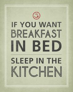 If You Want Breakfast In Bed Sleep In The by PrintRevolution, $12.00