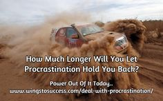 how much longer will you let procrastination hold you back? Power Out, Hold You, Entrepreneurship, Wings, Success, Let It Be, Feathers