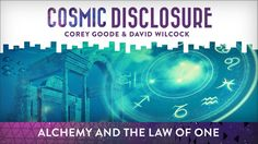 Alchemy and the Law of One Cosmic Disclosure with David Wilcock - Season 8, Episode 11 - 10/17/2017 -   David Wilcock and Corey Goode examine alchemical concepts and correlate them to the science of the secret space programs and the Law of One. Over the past 50,000 years, as Earth has endured two cycles of the great year, this information has survived many cataclysms to make its way to us from the ancient lands of Atlantis and Lemuria. These secrets may have been left, in plain sight, for…