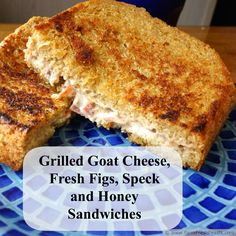 Grilled Goat Cheese, Fresh Fig, Speck and Honey Sandwiches