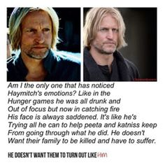 "I noticed, our dear old drunk Haymitch has a heart, a heart that opened up for his ""kids"""
