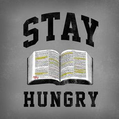 Stay Hungry For The Word Of God