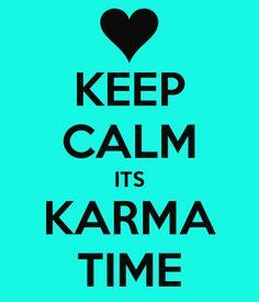 Keep calm it's karma time