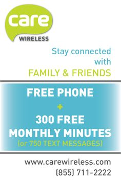 Care Wireless offers government supported wireless service to those that qualify.  Eligible customers will receive a free wireless phone and 300 free monthly minutes (or 750 text messages).