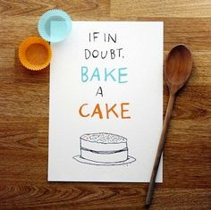 If in doubt bake a CAKE #Baking #Quotes