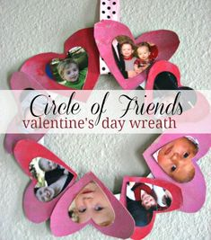 valentine's day heart wreath... cut out hearts from pink and red construction paper. Cut out smaller hearts around the faces of your kids' friends. Cut out the center of a plate and glue the hearts around it.