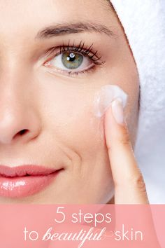 The 5 Easy Skin Care Steps for Beautiful Skin