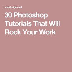 30 Photoshop Tutorials That Will Rock Your Work