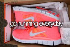 Go running everyday.
