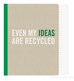 EVEN MY IDEAS ARE RECYCLED JOURNAL