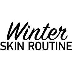Winter Skin Routine text ❤ liked on Polyvore featuring text, words, phrase, quotes and saying