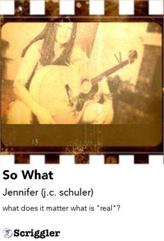 So What by Jennifer (j.c. schuler) https://scriggler.com/detailPost/story/31268
