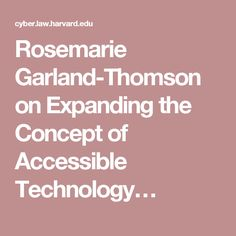 Rosemarie Garland-Thomson on Expanding the Concept of Accessible Technology…