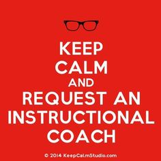 Keep Calm and Request an Instructional Coach Math Coach, Instructional Coaching, Beginning Of The School Year, Free Training, Master Class, Teacher Resources, Counseling, Curriculum, Something To Do