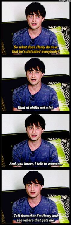 Life after Harry Potter movie. Nice to know he has his priorities straight